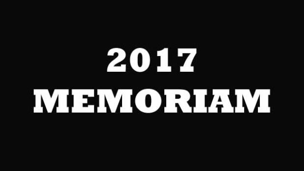 2017 Memoriam Celebrity Deaths