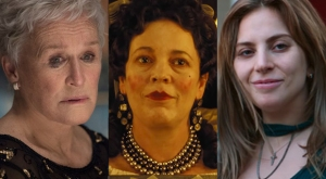 Glenn Close, The Wife; Olivia Colman, The Favourite; Lady Gaga, A Star Is Born